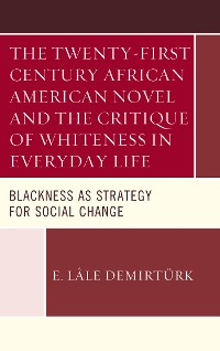 Cover The Twenty-first Century African American Novel and the Critique of Whiteness in Everyday Life