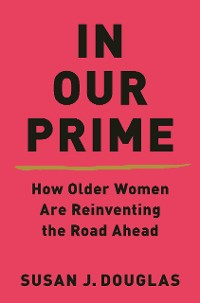 Cover In Our Prime: How Older Women Are Reinventing the Road Ahead