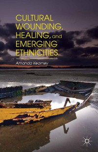 Cover Cultural Wounding, Healing, and Emerging Ethnicities
