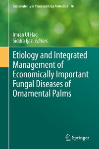 Cover Etiology and Integrated Management of Economically Important Fungal Diseases of Ornamental Palms