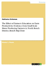 Cover The Effect of Farmers Education on Farm Productivity. Evidence from Small-Scale Maize Producing Farmers in North Bench District, Bench Maji Zone