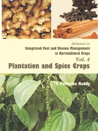 Cover Advances in Integrated Pest and Disease Management in Horticultural Crops Volume-4 (Plantation and Spice Crops)