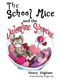 Cover The School Mice and the Valentine Surprise: Book 5 For both boys and girls ages 6-12 Grades