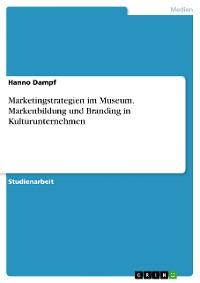 Cover Marketingstrategien im Museum. Markenbildung und Branding in Kulturunternehmen