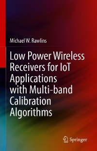 Cover Low Power Wireless Receivers for IoT Applications with Multi-band Calibration Algorithms