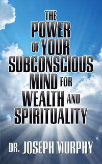 Cover The Power of Your Subconscious Mind for Wealth and Spirituality