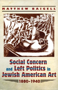 Cover Social Concern and Left Politics in Jewish American Art