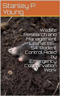 Cover Wildlife Research and Management Leaflet BS-54: Rodent Control Aided by Emergency Conservation Work