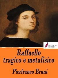 Cover Raffaello tragico e metafisico