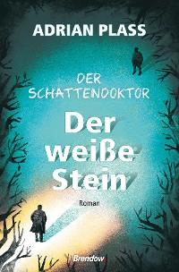 Cover Der Schattendoktor. (2). Der weiße Stein