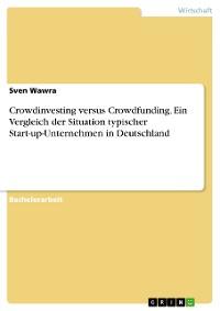 Cover Crowdinvesting versus Crowdfunding. Ein Vergleich der Situation typischer Start-up-Unternehmen in Deutschland