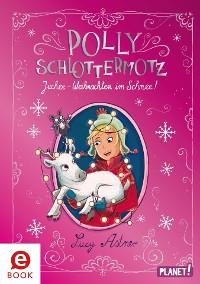 Cover Polly Schlottermotz: Juchee – Weihnachten im Schnee!