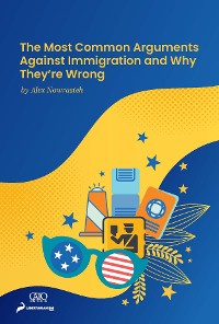 Cover The Most Common Arguments against Immigration and Why They're Wrong
