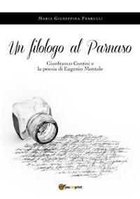 Cover Un filologo al Parnaso. Gianfranco Contini e la poesia di Eugenio Montale