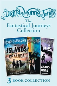 Cover Diana Wynne Jones's Fantastical Journeys Collection (The Islands of Chaldea, A Tale of Time City, The Homeward Bounders)