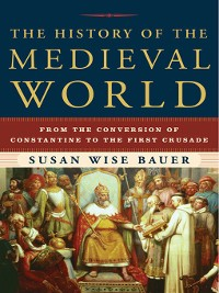 Cover The History of the Medieval World: From the Conversion of Constantine to the First Crusade