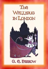 Cover THE WALLYPUG IN LONDON - The Wallypug's Historic Visit to London to visit Queen Victoria