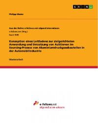 Cover Konzeption eines Leitfadens zur zielgerichteten Anwendung und Umsetzung von Auktionen im Sourcing-Prozess von Aluminiumdruckgussbauteilen in der Automobilindustrie