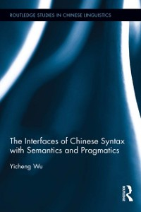Cover Interfaces of Chinese Syntax with Semantics and Pragmatics