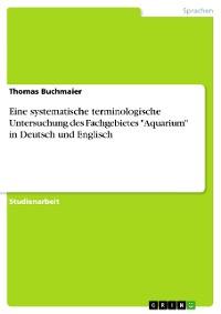 """Cover Eine systematische terminologische Untersuchung des Fachgebietes """"Aquarium"""" in Deutsch und Englisch"""