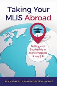 Cover Taking Your MLIS Abroad: Getting and Succeeding in an International Library Job