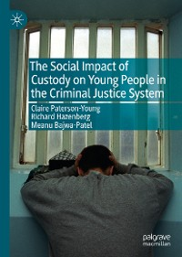 Cover The Social Impact of Custody on Young People in the Criminal Justice System