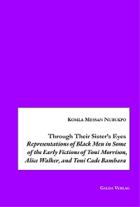 Cover Through Their Sister's Eyes: Representations of Black Men in Some of the Early Fictions of Toni Morrison, Alice Walker, and Toni Cade Bambara