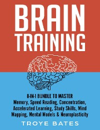 Cover Brain Training: 8-in-1 Bundle to Master Memory, Speed Reading, Concentration, Accelerated Learning, Study Skills, Mind Mapping, Mental Models & Neuroplasticity