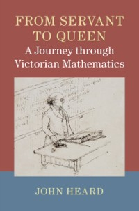 Cover From Servant to Queen: A Journey through Victorian Mathematics