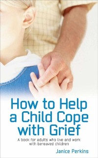 Cover How to Help a child cope with Grief