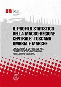 Cover Il profilo statistico della macro-regione centrale: Toscana, Umbria e Marche