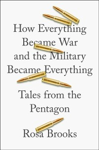 Cover How Everything Became War and the Military Became Everything