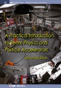Cover A Practical Introduction to Beam Physics and Particle Accelerators