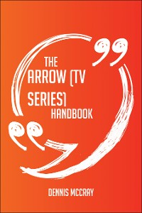Cover The Arrow (TV series) Handbook - Everything You Need To Know About Arrow (TV series)
