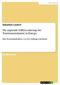 Cover Die regionale Differenzierung der Tourismusindustrie in Europa