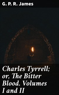 Cover Charles Tyrrell; or, The Bitter Blood. Volumes I and II