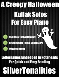 Cover A Creepy Halloween Kullak Solos for Easy Piano -the Ghost In the Chimney Grandmother Tells a Ghost Story Witches Dance Letternames Embedded In Noteheads for Quick and Easy Reading