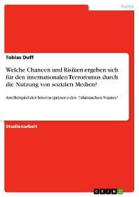 Cover Welche Chancen und Risiken ergeben sich für den internationalen Terrorismus durch die Nutzung von sozialen Medien?