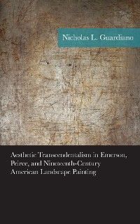 Cover Aesthetic Transcendentalism in Emerson, Peirce, and Nineteenth-Century American Landscape Painting