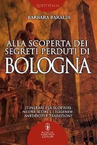 Cover Alla scoperta dei segreti perduti di Bologna