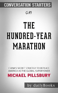 Cover The Hundred-Year Marathon: China's Secret Strategy to Replace America as the Global Superpower by Michael Pillsbury | Conversation Starters