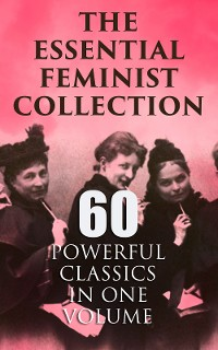 Cover The Essential Feminist Collection – 60 Powerful Classics in One Volume
