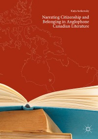 Cover Narrating Citizenship and Belonging in Anglophone Canadian Literature