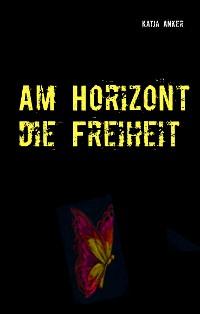 Cover Am Horizont die Freiheit