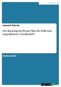 Cover Der Rückzug ins Private. War die DDR eine entpolitisierte Gesellschaft?