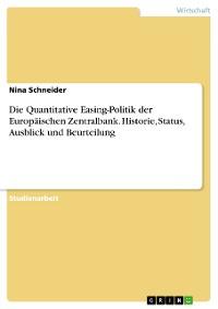 Cover Die Quantitative Easing-Politik der Europäischen Zentralbank. Historie, Status, Ausblick und Beurteilung