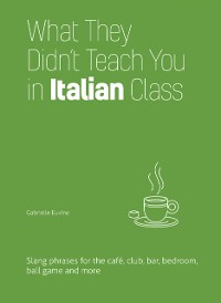 Cover What They Didn't Teach You in Italian Class