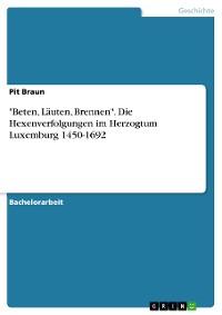 """Cover """"Beten, Läuten, Brennen"""". Die Hexenverfolgungen im Herzogtum Luxemburg 1450-1692"""