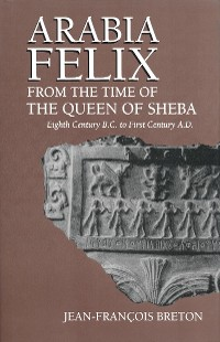Cover Arabia Felix From The Time Of The Queen Of Sheba