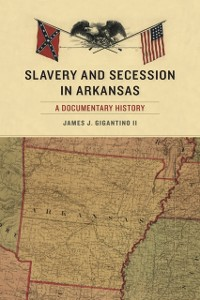 Cover Slavery and Secession in Arkansas